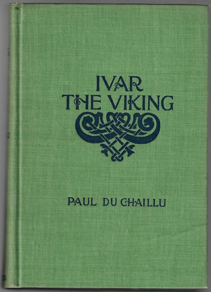 Ivar the Viking, A Romantic History Based Upon Authentic Facts of the Third and Fourth Centuries. Paul du Chaillu.