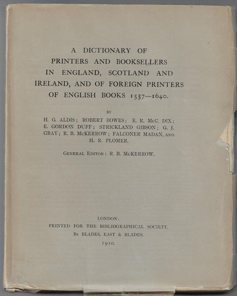 A Dictionary of Printers and Booksellers in England, Scotland and Ireland, and of Foreign Printers of English Books 1557-1640. H. G. Aldis, Robert Bowes.