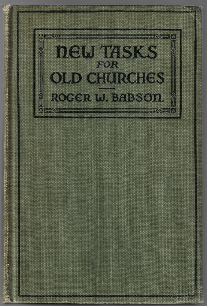 New Tasks for Old Churches, Studies of the Industrial Community as the New Frontier of the Church. Roger W. Babson.