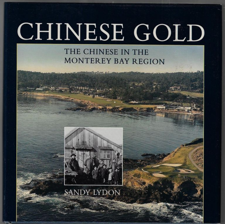 Chinese Gold, The Chinese in the Monterey Bay Region. Sandy Lydon.