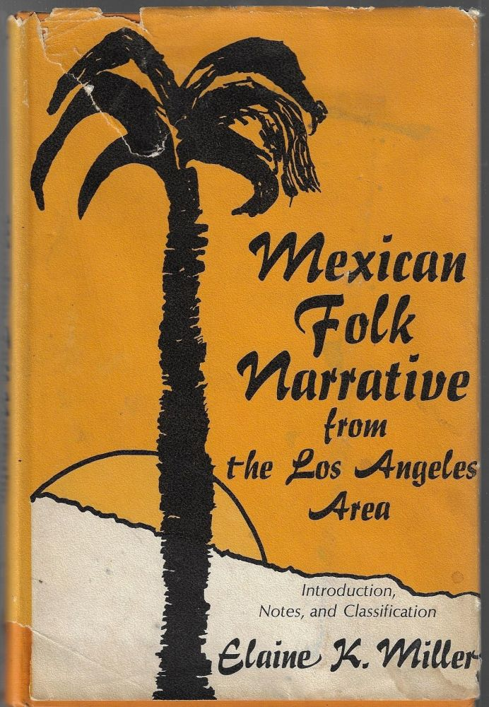 Mexican Folk Narrative from the Los Angeles Area. Elaine K. Miller, compiler.
