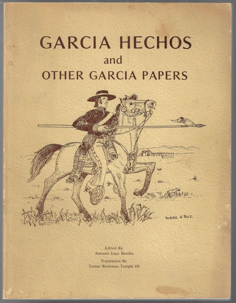 Hechos Historicos de California, As Told to Thomas Savage 1878, Incidents in the Life of a Soldier of Spain and Mexico in Alta California, 1807 to 1878 [Cover title: Garcia Hechos and Other Garcia Papers]. Inocente Garcia, Thomas Savage, Antonio Isaac Bonilla, Thomas Workman Temple, III.
