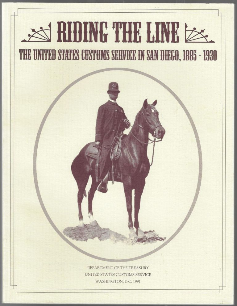 Riding the Line, The United States Customs Service in San Diego, 1885-1930, A Documentary History. Jim Brown, Rand Careaga.
