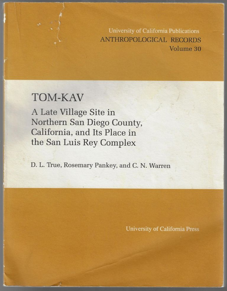 Tom-Kav, A Late Village Site in Northern San Diego County, California, and Its Place in the San Luis Rey Complex. D. L. True, Rosemary Pankey, C. N. Warren.