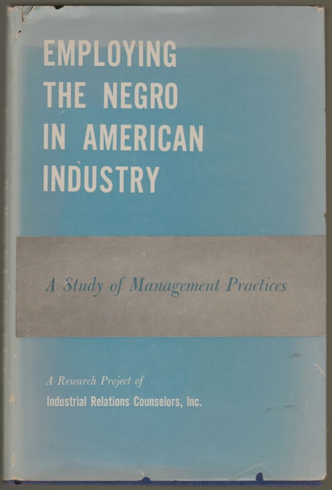 Employing the Negro in American Industry. Paul H. Norgren, Albert N. Webster, Roger D. Borgeson, Maud B. Patten, Richard Nixon, Preface.