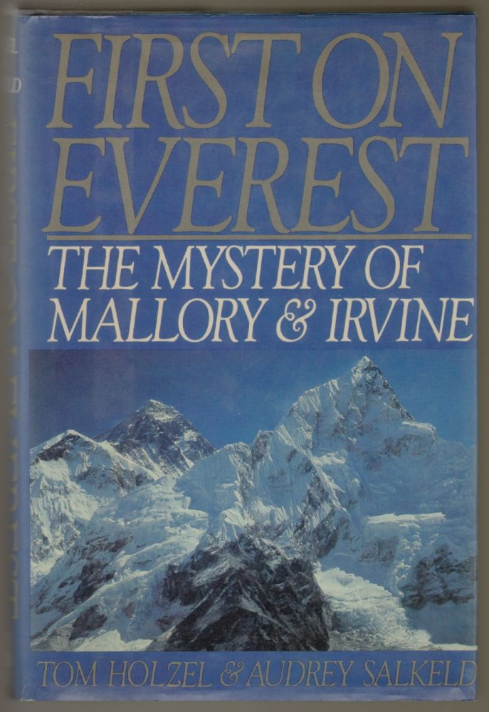 First on Everest, The Mystery of Mallory and Irvine. Tom Holzel, Audrey Salkeld.