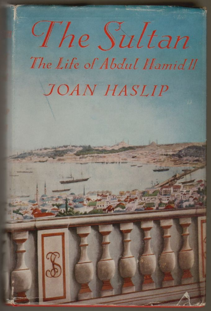 The Sultan, The Life of Abdul Hamid. Joan Haslip.