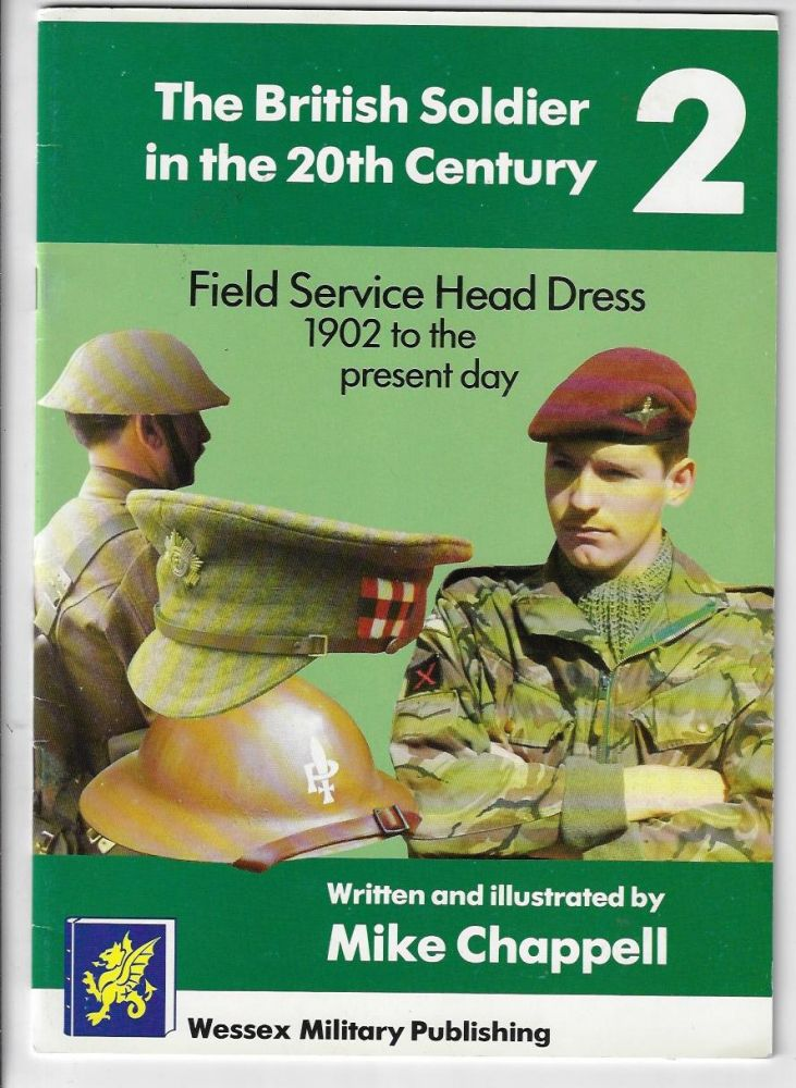 The British Soldier in the 20th Century 2, Field Service Head Dress 1902 to the Present Day. Mike Chappell.