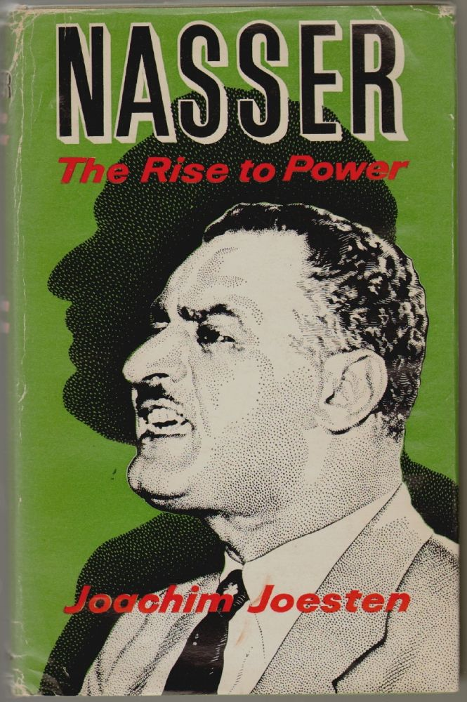 Nasser, The Rise to Power. Joachim Joeston.