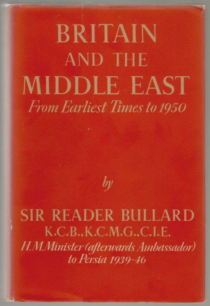 Britain and the Middle East, From the Earliest Times to 1950. Sir Reader Bullard.