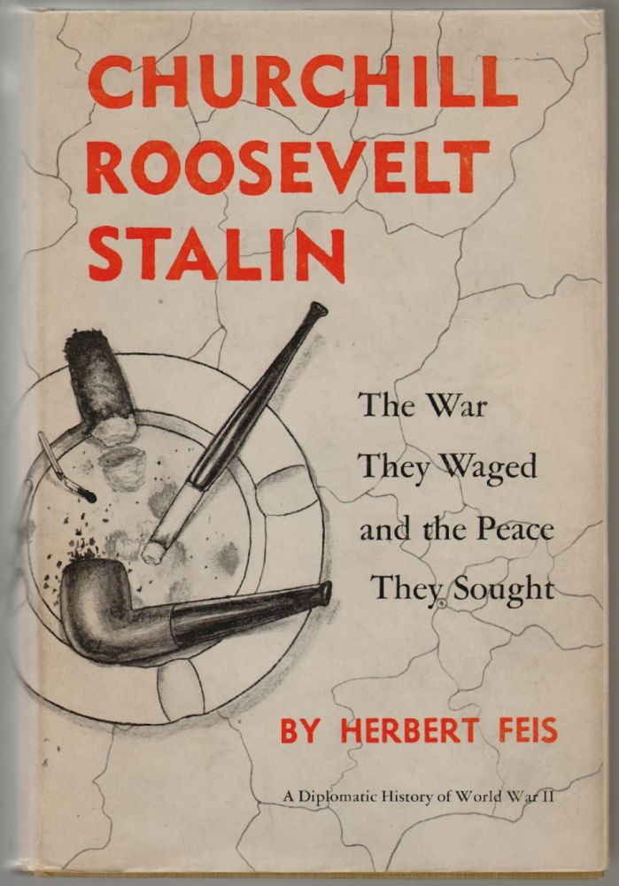 Churchill Roosevelt Stalin, The War They Waged and the Peace They Brought. Herbert Feis.