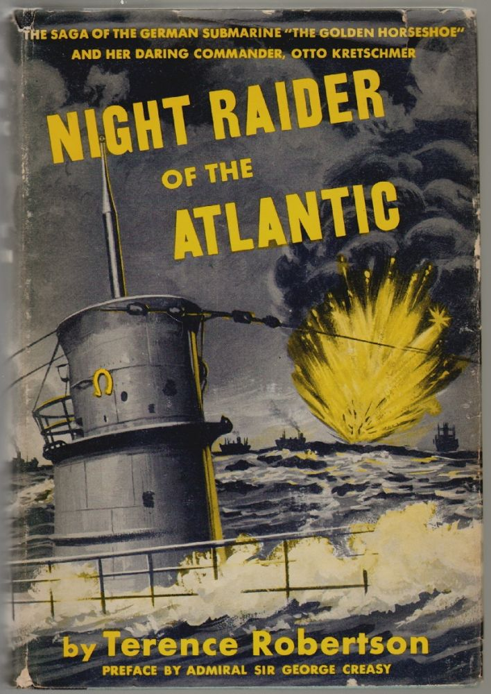 """Night Raider of the Atlantic, The Saga of the German Submarine """"The Golden Horseshoe"""" and Her Darling Commander Otto Kretschmer. Terence Robertson, Admiral Sir George Creasy, Preface."""