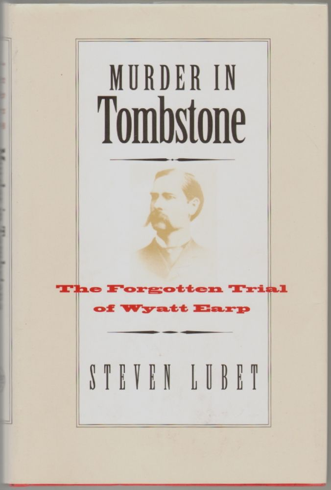 Murder in Tombstone, The Forgotten Trial of Wyatt Earp. Steven Lubert.