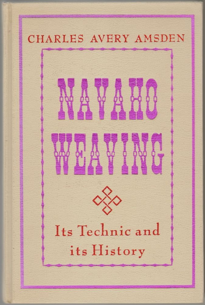 Navaho Weaving, Its Technic and History. Charles Avery Amsden, Frederick Webb Hodge, Foreword.