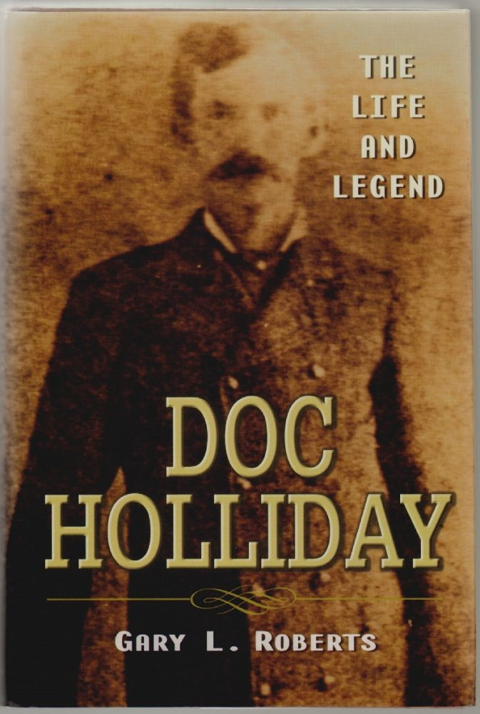 Doc Holliday, The Life and Legend. Gary L. Roberts.