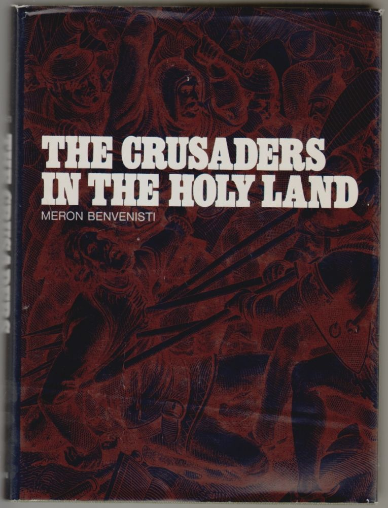 The Crusaders in the Holy Land. Meron Benvenisti.