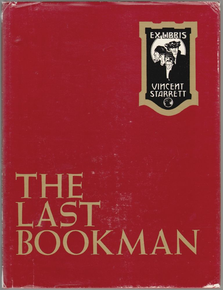 The Last Bookman, A Journey into the Life and Times of Vincent Starrett (Author-Journalist-Bibliographile). Peter Ruber, Christopher Morely.