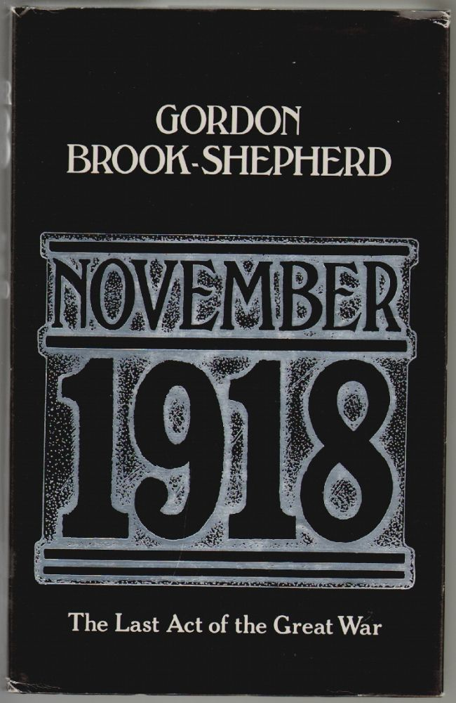 November 1918, The Last Act of Great War. Gordon Brook-Shepherd.
