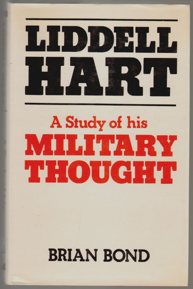 Liddell Hart, A Study of his Military Thought. Brian Bond.