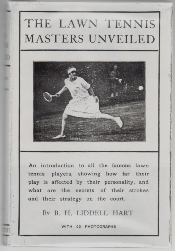 The Lawn Tennis Masters Unveiled. B. H. Liddell Hart.