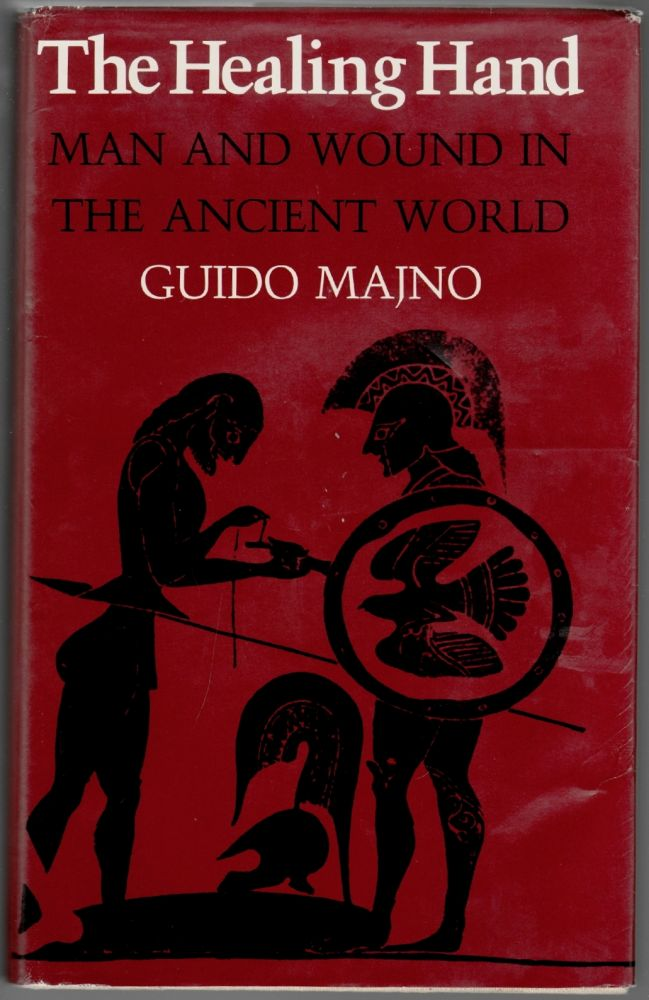 The Healing Hand, Man and Wound in the Ancient World. Guido Majno.