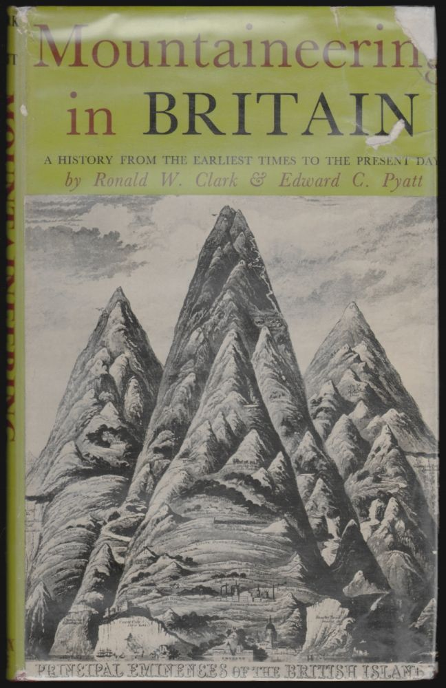 Mountaineering in Britain, A History from the Earliest Times to the Present Day. Ronald W. Clark, Edward C. Pyatt.