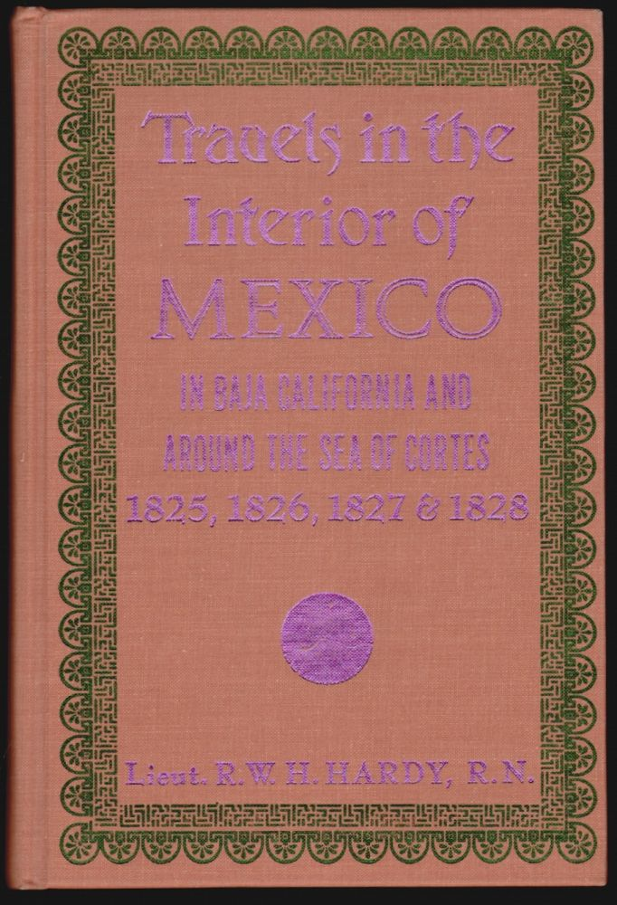 Travels in the Interior of Mexico, In 1825, 1826, 1827, & 1828. R. W. H. Hardy.