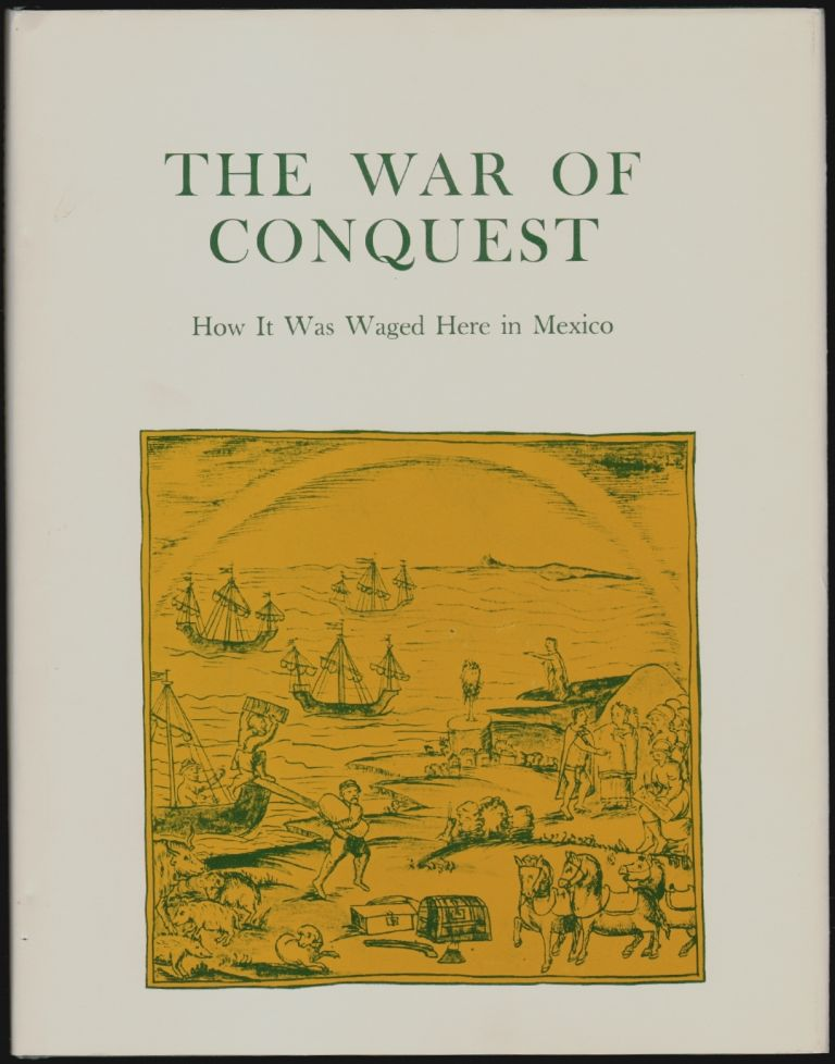 The War of Conquest, How it was Waged Here in Mexico, The Aztecs' Own Story As Given to Fr. Bernardino de Sahagun. Bernardino de Sahagun, Arthur O. Anderson, Charles E. Dibble.