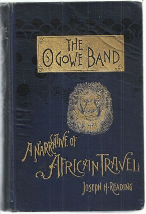The Ogowe Band, A Narrative of African Travel. Joseph H. Reading
