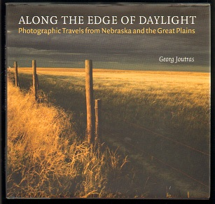 Along the Edge of Daylight: Photographic Travels from Nebraska and the Great Plains. Georg Joutras.