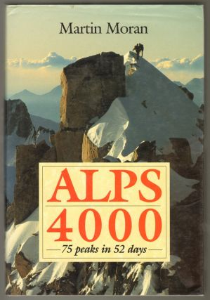 Alps 4000: 75 Peaks in 52 Days. Martin Moran