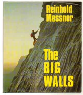 The Big Walls: History, Routes, Experiences. Reinhold Messner