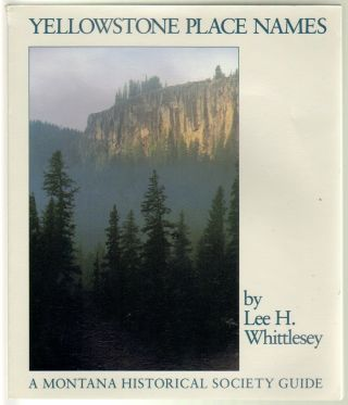 Yellowstone Place Names. Lee H. Whittlesey.