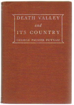Death Valley and Its Country. George Palmer Putnam.