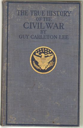 The True History of the Civil War. Guy Carleton Lee.