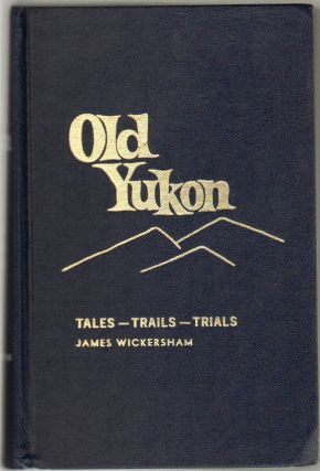 Old Yukon: Tales - Trails - and Trials. James Wickersham.
