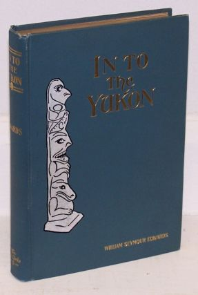 Into the Yukon. William Seymour Edwards.