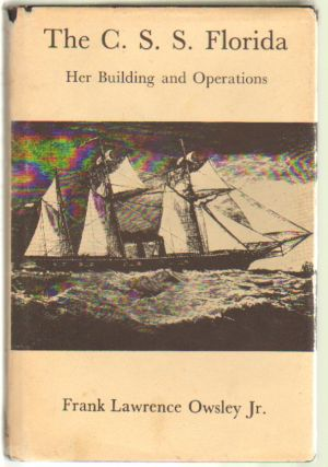 The C.S.S. Florida, Her Building and Operations. Frank Lawrence Owsley, Jr.