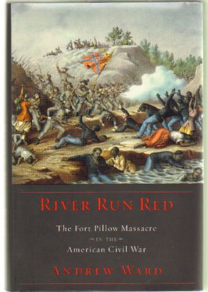 River Run Red: The Fort Pillow Massacre In The American Civil War. Andrew Ward.