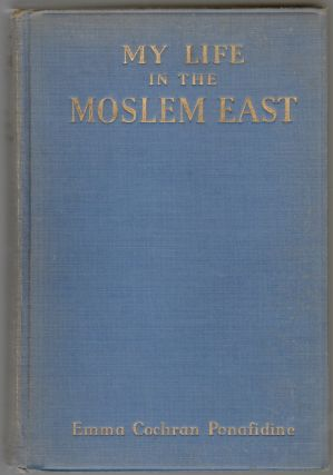 My Life in the Moslem East. Emma Cochran Ponafidine