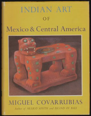Indian Art of Mexico and Central America. Miguel Covarrubias.