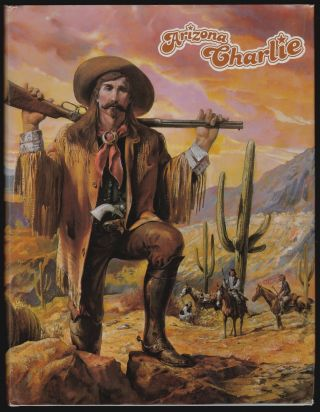 Arizona Charlie, A Legendary Cowboy, Klondike, Stampeder and Wild West Showman. Jean Beach King, Don Dedera, Foreword.