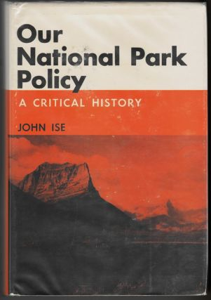 Our National Park Policy, A Critical History. John Ise.