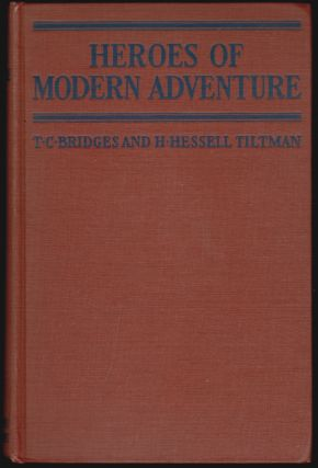 Heroes of Modern Adventure. T. C. Bridges, H. Hessell Tiltman