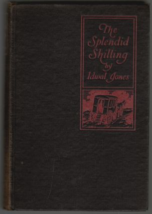 The Splendid Shilling, A Novel [SIGNED]. Idwal Jones