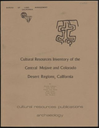 Cultural Resources Inventory of the Central Mojave and Colorado Desert Regions, California. Dennis Gallegos, John Cook, Emma Lou Davis, Gary Lowe, Frank Norris, Jay Thesken.