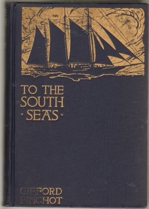 To the South Seas, The Cruise of the Schooner Mary Pinchot to the Galapagos, the Marquesas,...