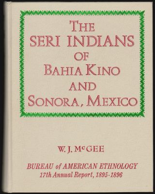 The Seri Indians [of Bahia Kino and Sonora, Mexico], Seventeenth Annual Report of the Bureau of...