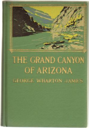 The Grand Canyon of Arizona How to See It. GRAND CANYON, George Wharton James
