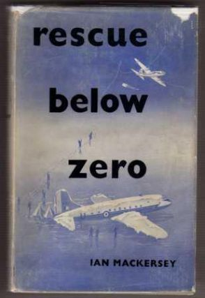Rescue Below Zero. Ian MacKersey